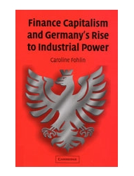 finance capitalism and germany s rise to industrial power fohlin caroline